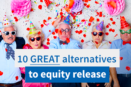 10 great alternatives to equity release