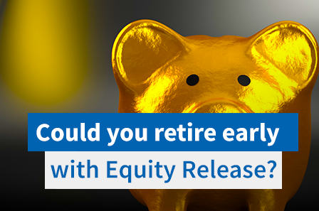 Can Equity Release be used to fund Early Retirement?