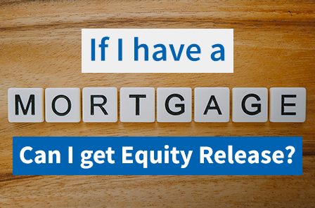 Can I get Equity Release with a mortgage?