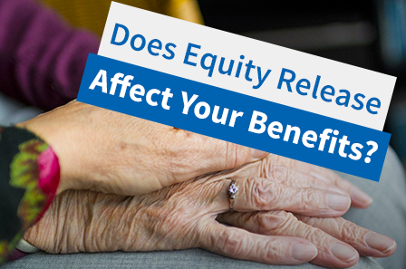 Will Equity Release affect my benefits?